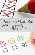 <Recomendaciones Para Wattpad>[CERRADO] by JosefinaMontero
