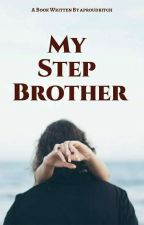 My Step Brother ✔ by aproudbitch