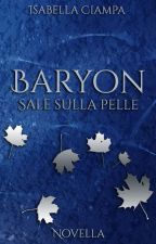 Baryon - Sale sulla pelle by Isa_RafMic