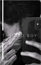 The Bad Boy #Wattys2017 by JustaGirly99