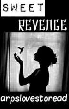 SWEET REVENGE [ ON HOLD ] by arpslovestoread