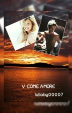V come Amore [In revisione] by lullaby00007