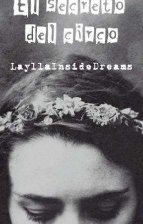 El secreto del circo [INCOMPLETA] by LayllaInsideDreams