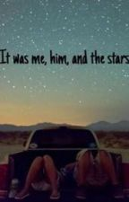 It was me, him, and the stars. by whit0626