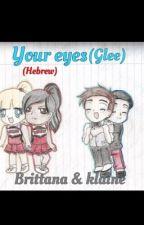 Your eyes (glee) •brittana•klaine• (hebrew) by IJustLovePuck