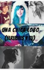 Una chica lobo (Elrubius y tu) by Criaturitas_forevah
