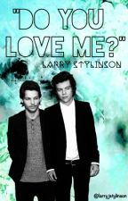 ❝Do you Love me?❞ ➢ Larry Text by LarryJStylinson