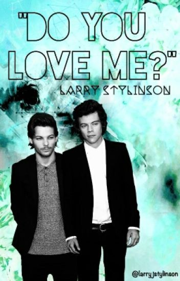 ❝Do you Love me?❞ ➢ Larry Text