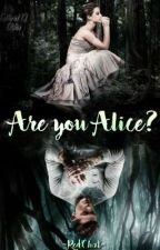 ARE YOU ALICE? by -RedChat-