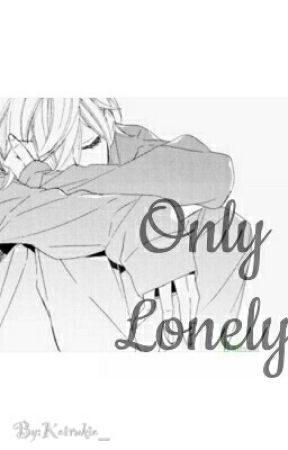 Only Lonely {Yaoi}  [PAUSADA] by Koirukio_