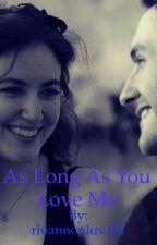 As Long As You Love me by rhiannonluv101