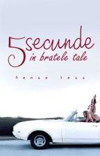 Cinci secunde în brațele tale by Sense_less