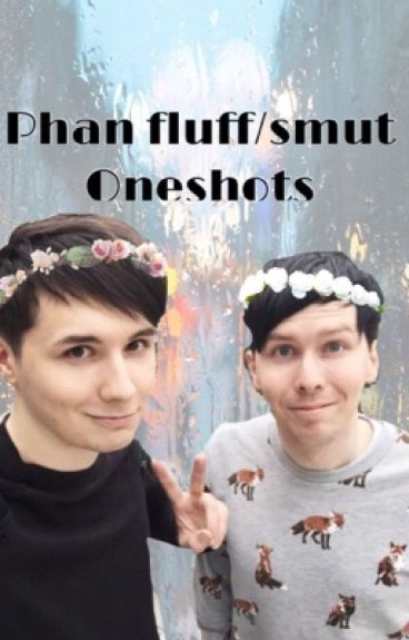 Phan fluff/smut oneshots