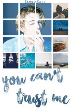 You Can't Trust Me || l.d by CloudyCake