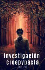 investigacion creepypasta by dark_rayni