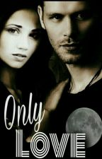 My Only  Love ►Klaus Mikaelson│ by love_mikaelson