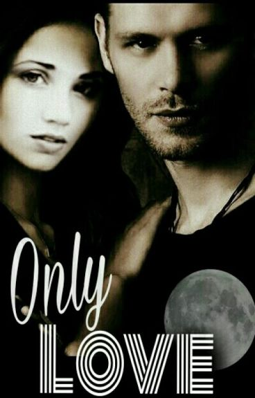 My Only  Love ►Klaus Mikaelson│