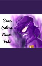 Some Colors Never Fade (Purple Guy x Reader) by A_CrAzY_CaT