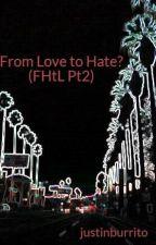 From Love to Hate? (FHtL Pt2) zur Zeit unterbrochen by justinburrito
