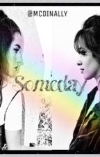 Someday  ✏️ *Camren* by MCDINALLY