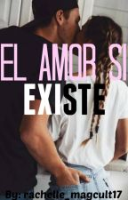 El Amor Si Existe {S.M} by rachelle_magcult17