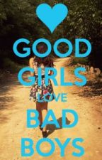 Good Girls love Bad Boys (COMPLETED) by amandahope14
