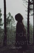 Attending Hogwarts (A Harry Potter Fanfic) by Sissyfit