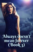 Always Doesn't Mean Forever (Book 3)  by GisselleHill