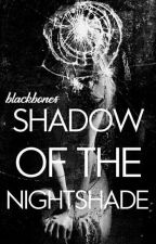 SHADOW OF THE NIGHTSHADE || Dick Grayson Fanfiction by Haexxeity