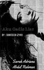 AKU GADIS LIAR by ShafeecaIzyan