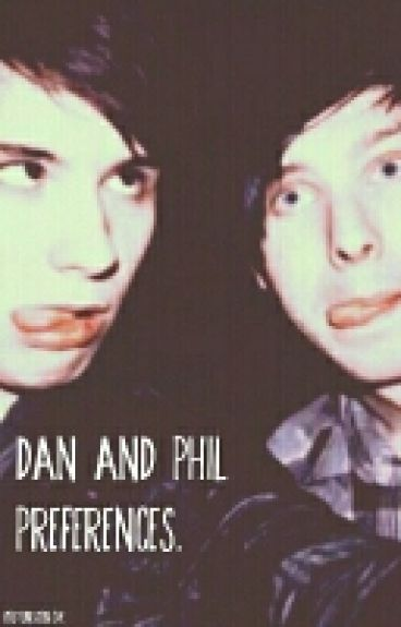 Dan and Phil Preferences.