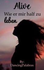 Alive - Wie er mir half zu leben by CatGirl1313