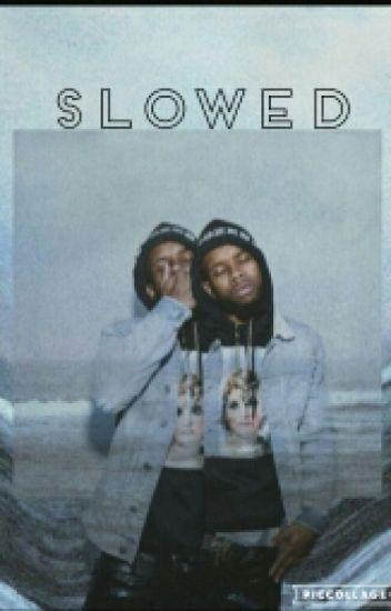 Slowed (Tory Lanez Fanfiction.)