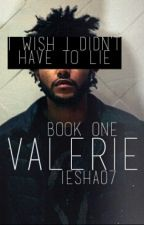 Valєríє (The Weeknd Fan-Fic) by Iesha07
