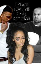 Instant Love VII: Final Decision {Heptalogy August Alsina Story} by ChristinaLaNise