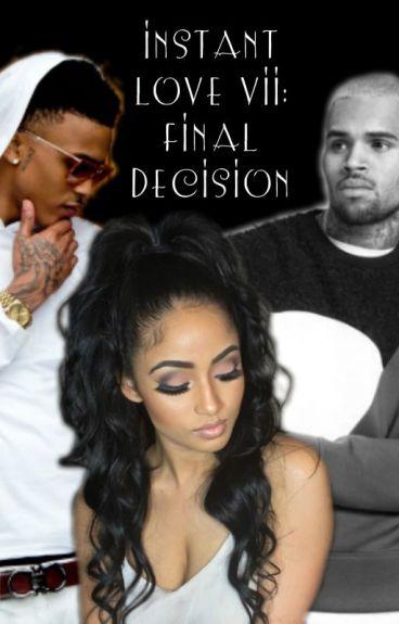 Instant Love VII: Final Decision {Heptalogy August Alsina Story}