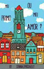 Meu Primo Ou Meu Amor? by SonnalyMickaelly