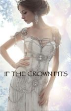 If the Crown Fits (Completed) by FascinatingBooks