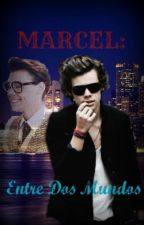 MARCEL: Entre Dos Mundos [Harry y Tu] [Terminada] by NovelasNaylaGomez