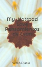 My Wattpad Love Pensamientos de Evan by VeteAlDiablo