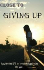 close to giving up (short story) by imightsayYES