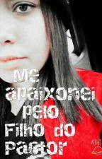 Me apaixonei  pelo Filho do pastor by alinecardoso908347
