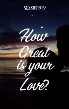 How great is your love? by LeeRaeAeSesshi