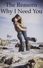 The Reasons Why I Need You by payton80s