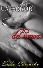 Un Error del Amor by ErikaCamacho5