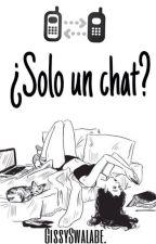 ¿Sólo un chat? by GissySwalabe