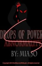 Drops of Power: Abnormality (Draft 1) by FrownieFlubbs