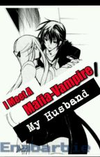 I Meet A Mafia Vampire /My Husband!  by enabarbie