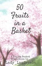 50 Fruits in a Basket (A Fruits Basket Fan-Fic) by Lady_Laufeyson