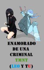 Enamorado De Una Criminal TMNT (Leo y Tu) by fanaticaanime1